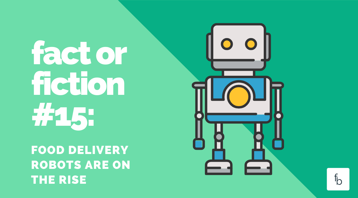 Fact or Fiction #15: Food Delivery Robots are on the Rise