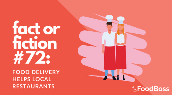 Fact or Fiction #72: Food Delivery Helps Local Restaurants